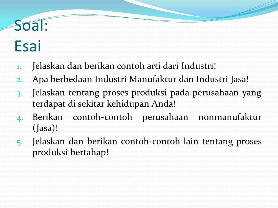 Soal: Esai Jelaskan dan berikan contoh arti dari Industri!