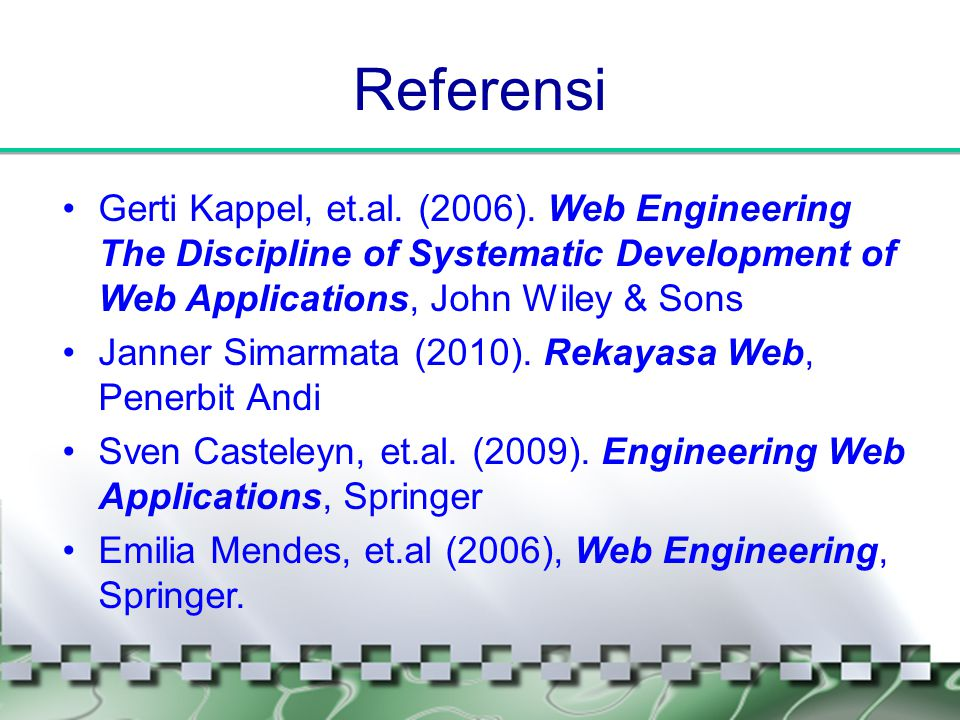 Referensi Gerti Kappel, et.al. (2006). Web Engineering The Discipline of Systematic Development of Web Applications, John Wiley & Sons.