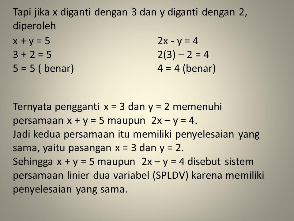 Tapi jika x diganti dengan 3 dan y diganti dengan 2, diperoleh