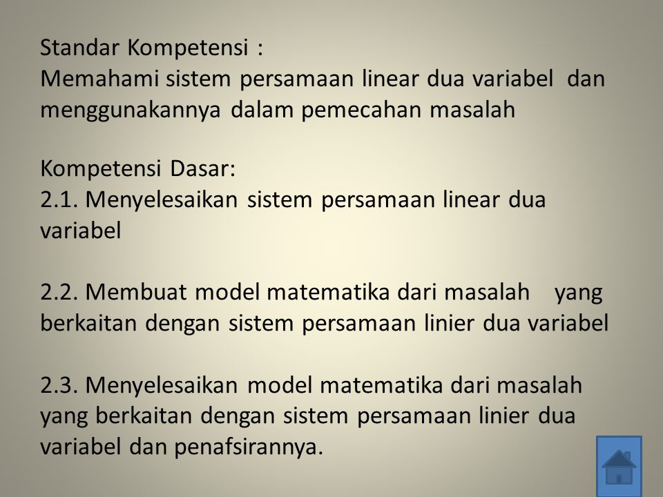 Standar Kompetensi : Memahami sistem persamaan linear dua variabel dan menggunakannya dalam pemecahan masalah.