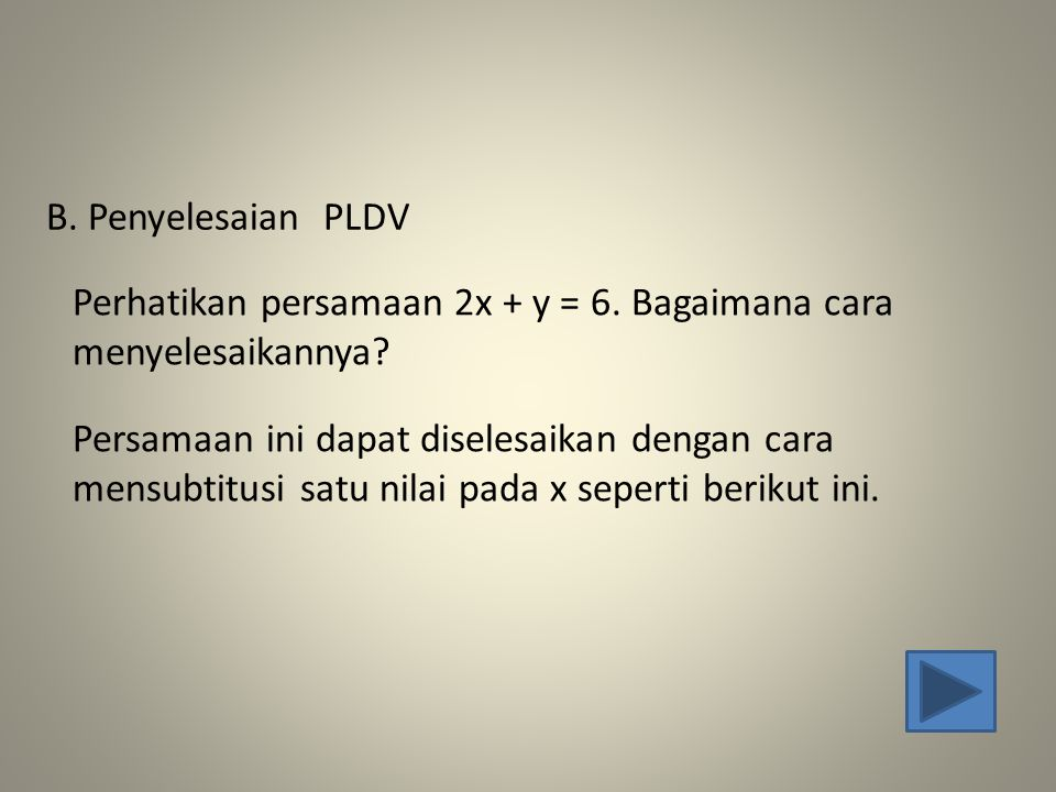 B. Penyelesaian PLDV Perhatikan persamaan 2x + y = 6. Bagaimana cara menyelesaikannya