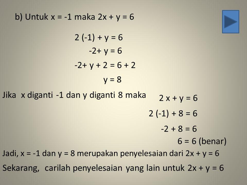 Jika x diganti -1 dan y diganti 8 maka 2 x + y = 6