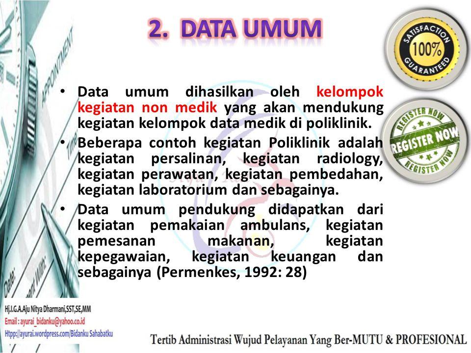 2. Data Umum Data umum dihasilkan oleh kelompok kegiatan non medik yang akan mendukung kegiatan kelompok data medik di poliklinik.