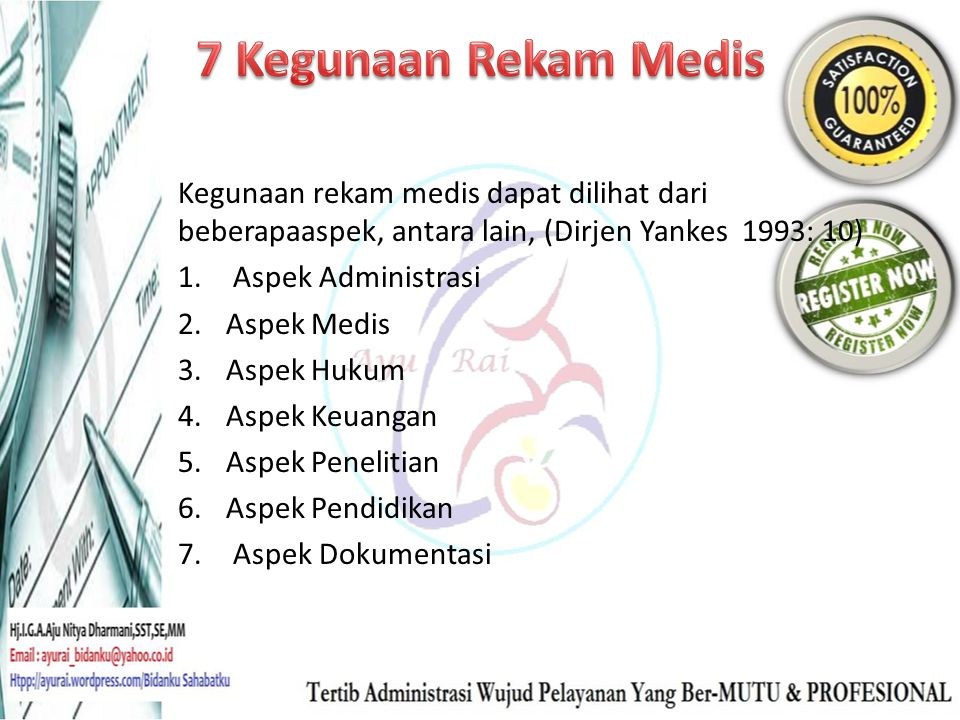 7 Kegunaan Rekam Medis Kegunaan rekam medis dapat dilihat dari beberapaaspek, antara lain, (Dirjen Yankes 1993: 10)
