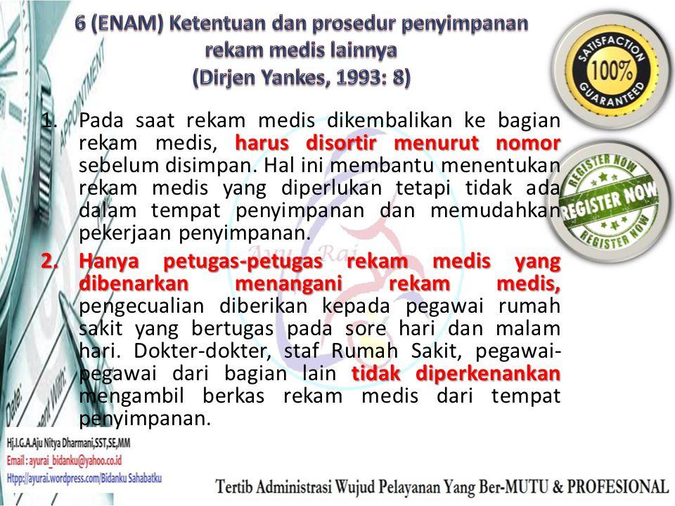 6 (ENAM) Ketentuan dan prosedur penyimpanan rekam medis lainnya (Dirjen Yankes, 1993: 8)