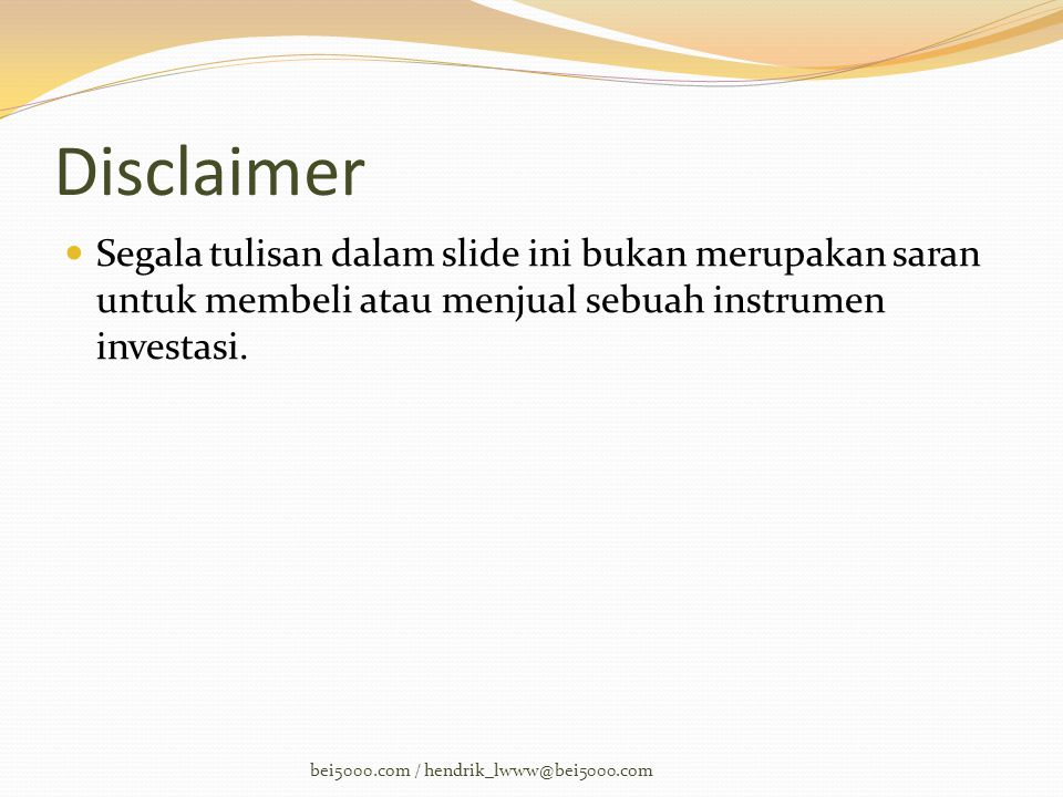 Disclaimer Segala tulisan dalam slide ini bukan merupakan saran untuk membeli atau menjual sebuah instrumen investasi.