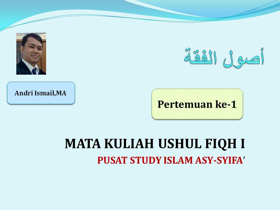 MATA KULIAH USHUL FIQH I PUSAT STUDY ISLAM ASY-SYIFA'
