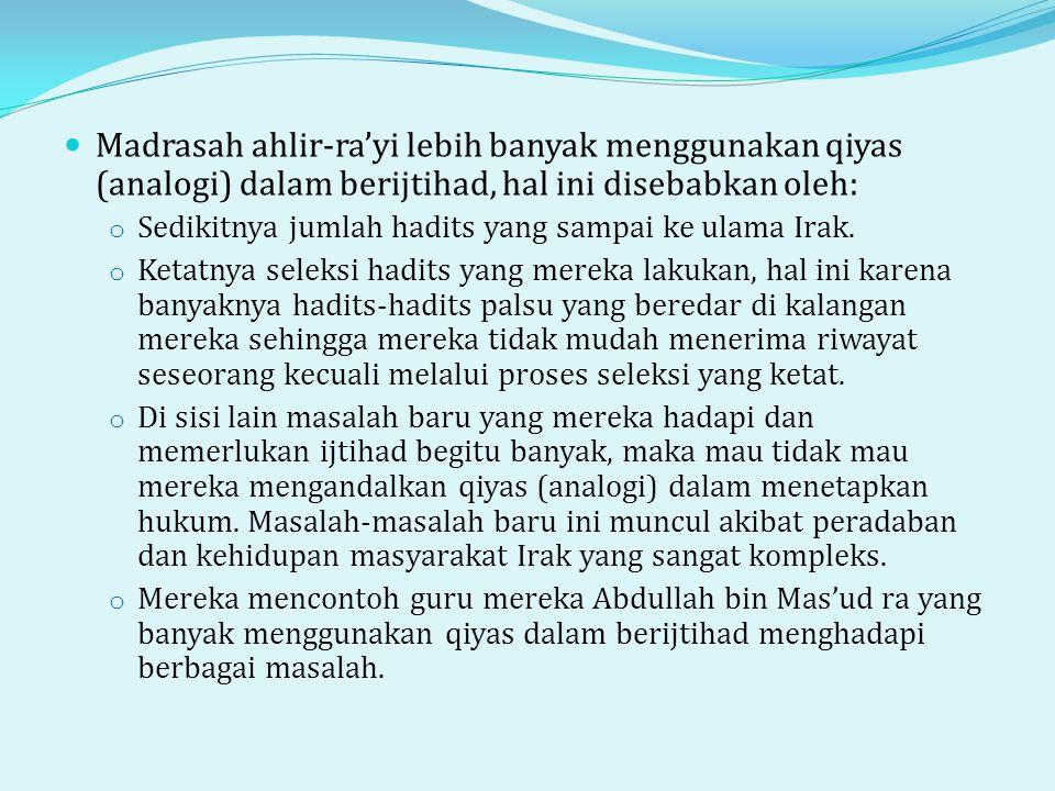 Madrasah ahlir-ra'yi lebih banyak menggunakan qiyas (analogi) dalam berijtihad, hal ini disebabkan oleh: