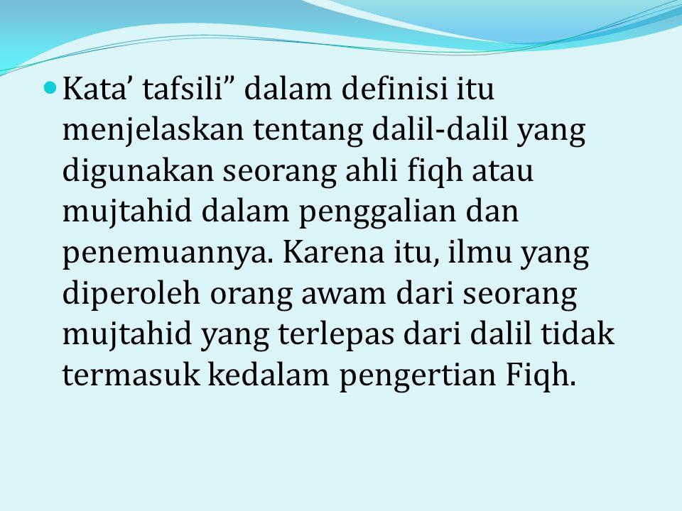 Kata' tafsili dalam definisi itu menjelaskan tentang dalil-dalil yang digunakan seorang ahli fiqh atau mujtahid dalam penggalian dan penemuannya.