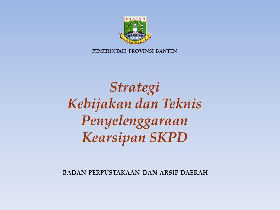 Strategi Kebijakan dan Teknis Penyelenggaraan Kearsipan SKPD