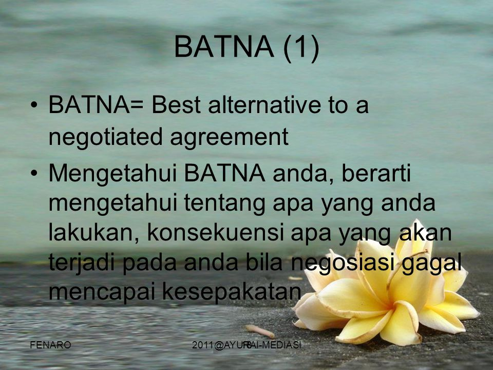 BATNA (1) BATNA= Best alternative to a negotiated agreement