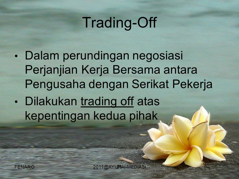 Trading-Off Dalam perundingan negosiasi Perjanjian Kerja Bersama antara Pengusaha dengan Serikat Pekerja.