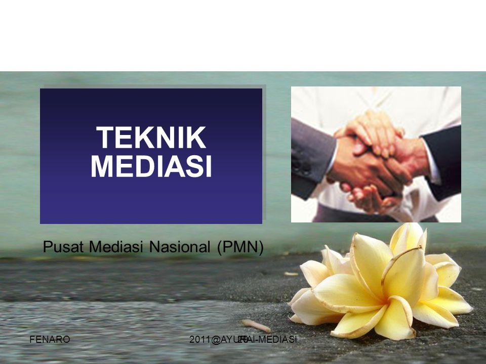 TEKNIK MEDIASI Pusat Mediasi Nasional (PMN) FENARO 2011@AYURAI-MEDIASI