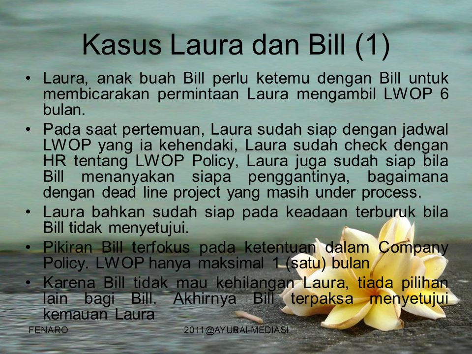 Kasus Laura dan Bill (1) Laura, anak buah Bill perlu ketemu dengan Bill untuk membicarakan permintaan Laura mengambil LWOP 6 bulan.