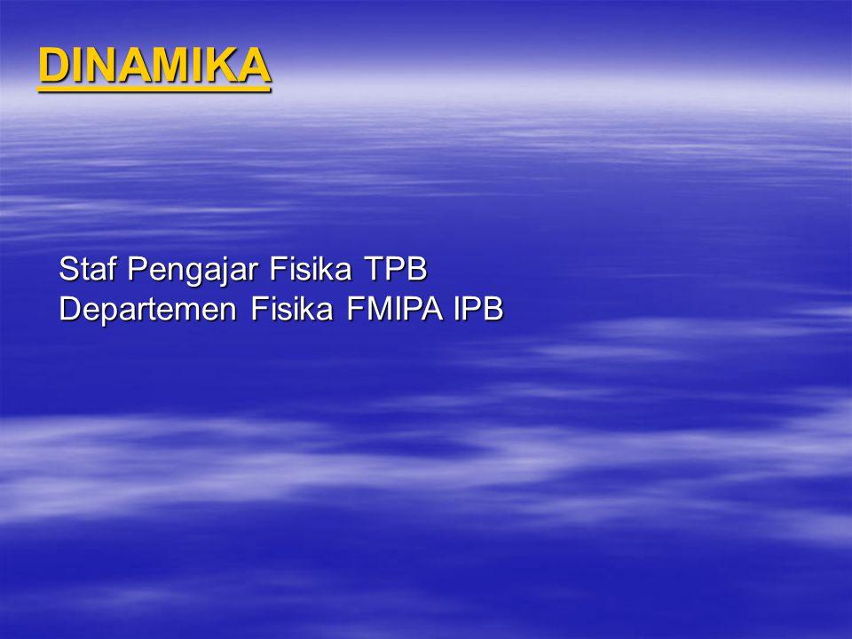 DINAMIKA Staf Pengajar Fisika TPB Departemen Fisika FMIPA IPB