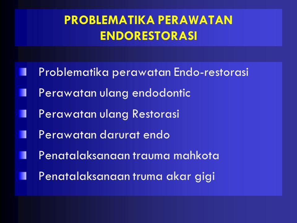 PROBLEMATIKA PERAWATAN ENDORESTORASI
