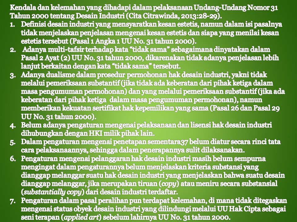 Kendala dan kelemahan yang dihadapi dalam pelaksanaan Undang-Undang Nomor 31 Tahun 2000 tentang Desain Industri (Cita Citrawinda, 2013:28-29).