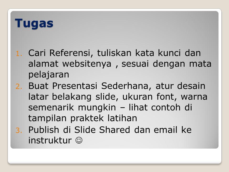 Tugas Cari Referensi, tuliskan kata kunci dan alamat websitenya , sesuai dengan mata pelajaran.