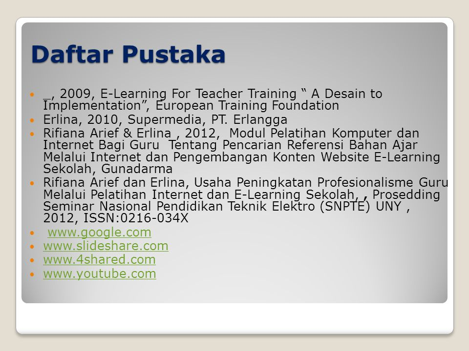 Daftar Pustaka _, 2009, E-Learning For Teacher Training A Desain to Implementation , European Training Foundation.