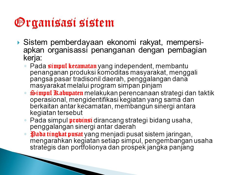 Organisasi sistem Sistem pemberdayaan ekonomi rakyat, mempersi- apkan organisassi penanganan dengan pembagian kerja: