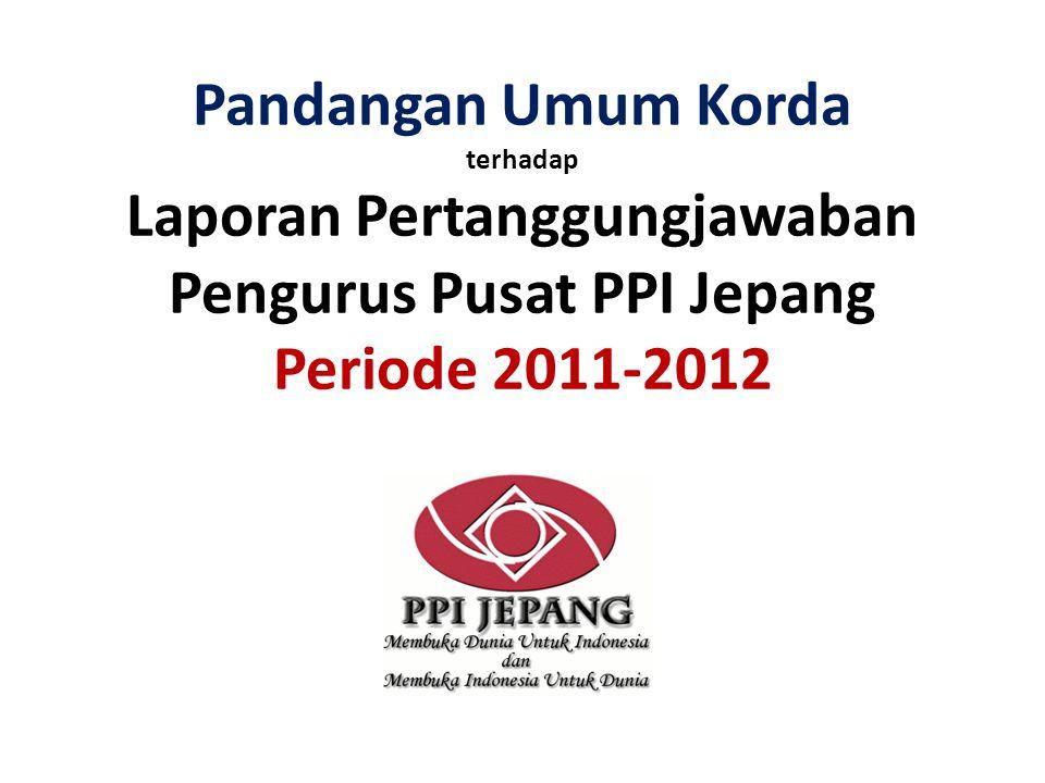 Pandangan Umum Korda terhadap Laporan Pertanggungjawaban Pengurus Pusat PPI Jepang Periode 2011-2012