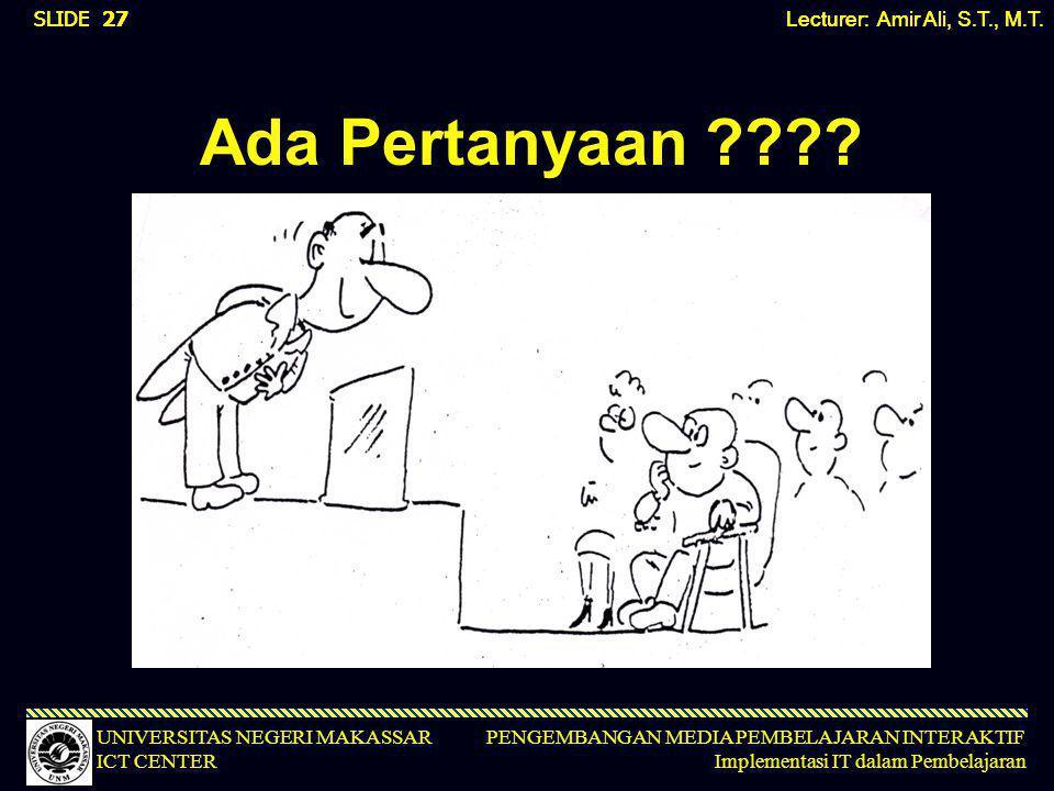 Ada Pertanyaan Lecturer: Amir Ali, S.T., M.T.