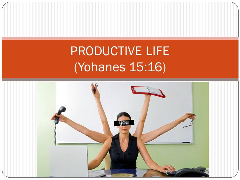 PRODUCTIVE LIFE (Yohanes 15:16)