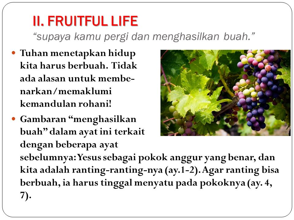 II. FRUITFUL LIFE supaya kamu pergi dan menghasilkan buah.