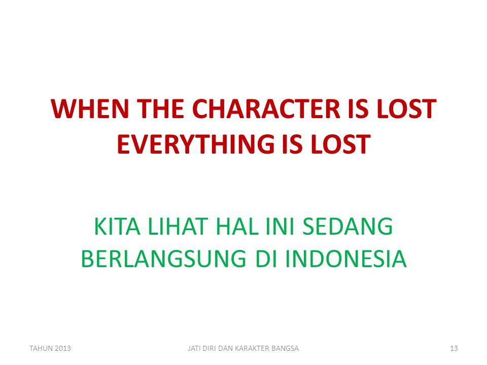 WHEN THE CHARACTER IS LOST EVERYTHING IS LOST