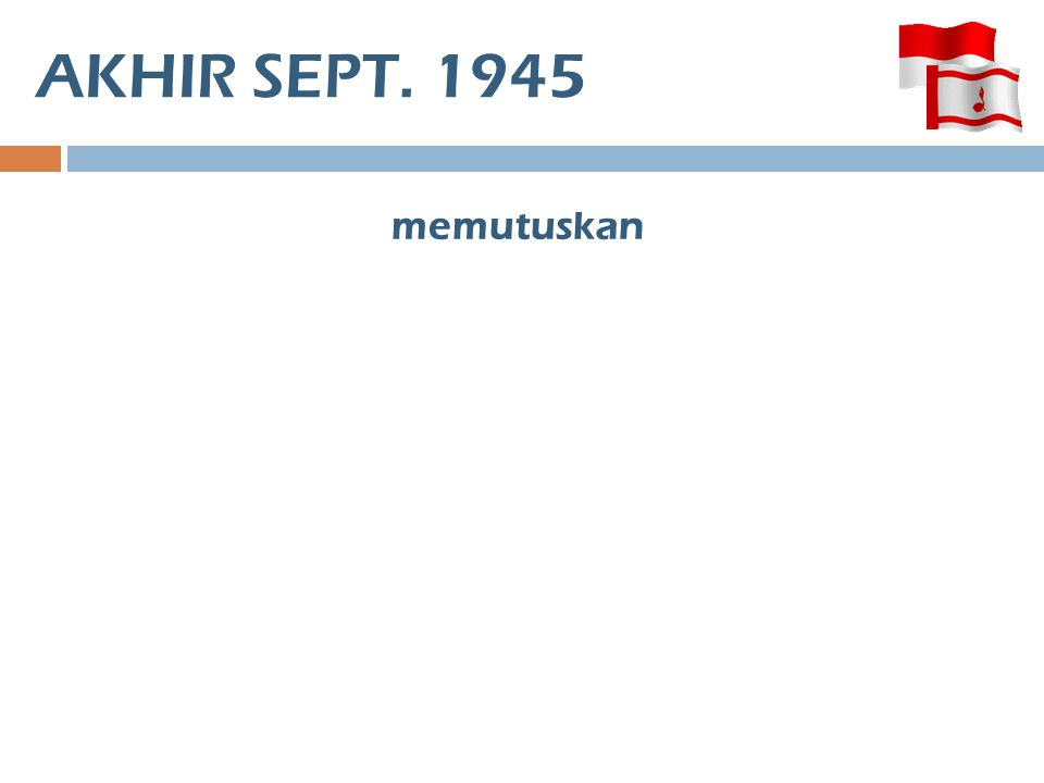 AKHIR SEPT. 1945 memutuskan