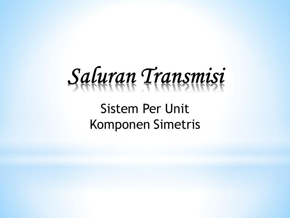 Saluran Transmisi Sistem Per Unit Komponen Simetris