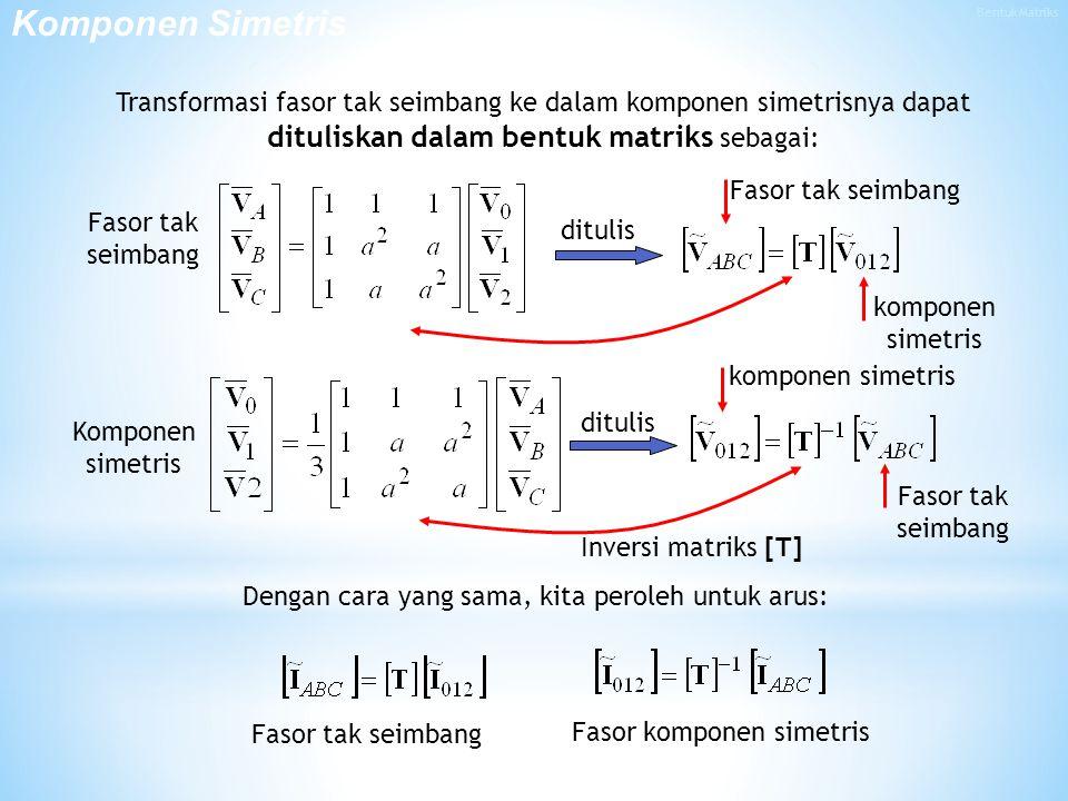 Komponen Simetris Bentuk Matriks. Transformasi fasor tak seimbang ke dalam komponen simetrisnya dapat dituliskan dalam bentuk matriks sebagai: