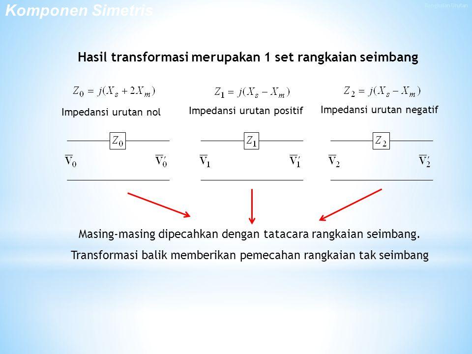 Hasil transformasi merupakan 1 set rangkaian seimbang