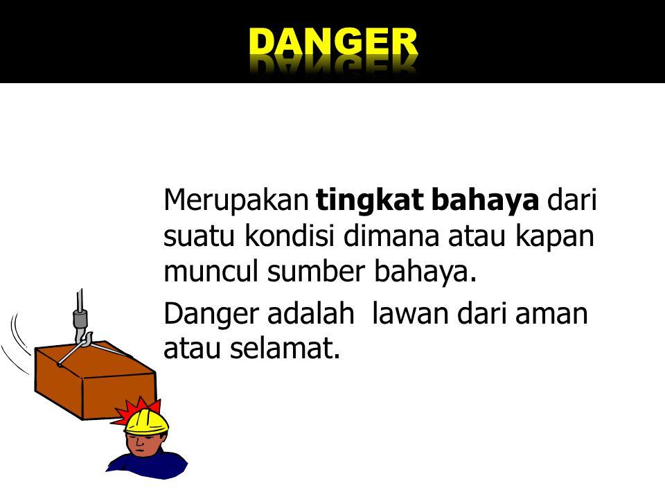 DANGER Danger adalah lawan dari aman atau selamat.
