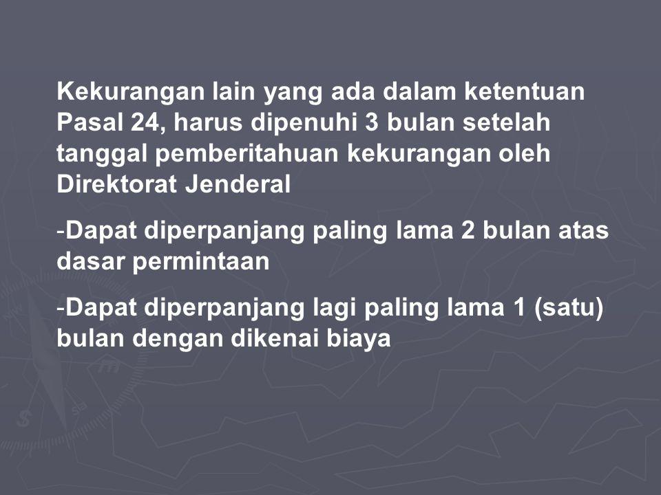 Kekurangan lain yang ada dalam ketentuan Pasal 24, harus dipenuhi 3 bulan setelah tanggal pemberitahuan kekurangan oleh Direktorat Jenderal
