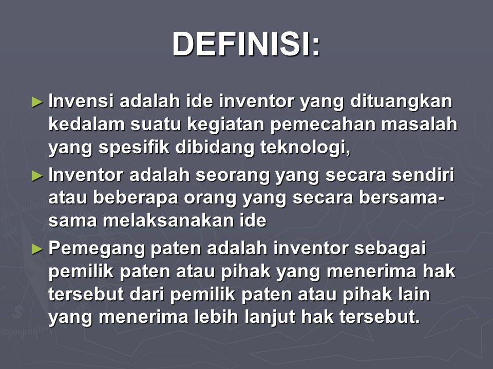 DEFINISI: Invensi adalah ide inventor yang dituangkan kedalam suatu kegiatan pemecahan masalah yang spesifik dibidang teknologi,