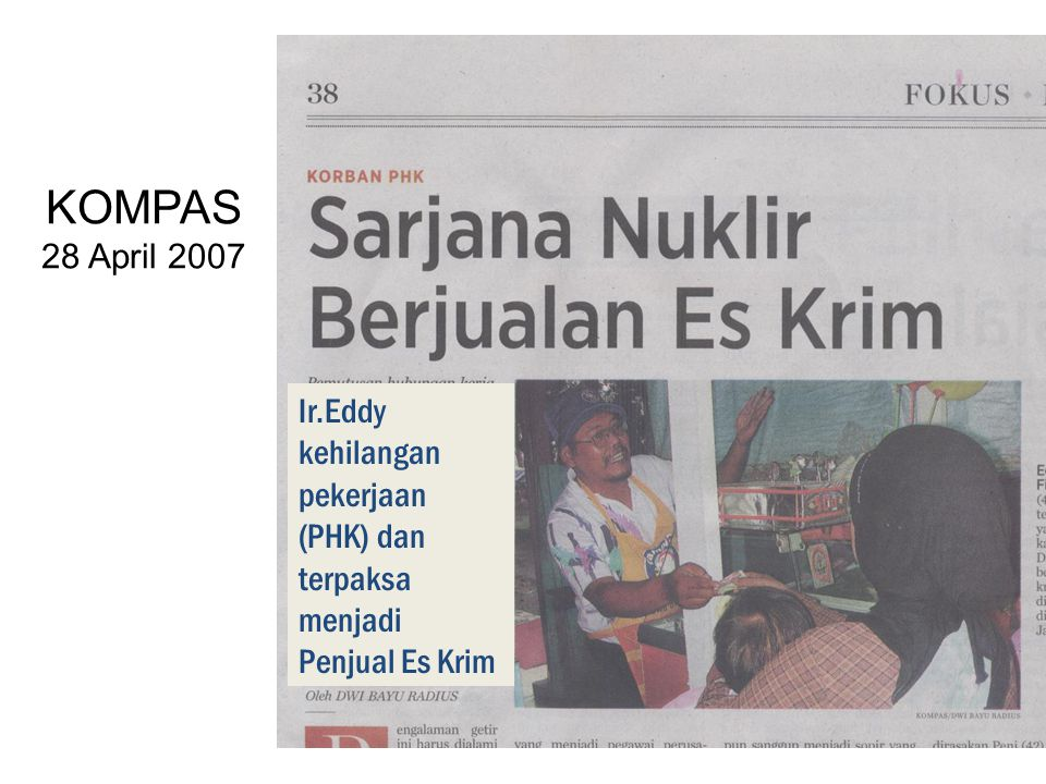 KOMPAS 28 April 2007 Ir.Eddy kehilangan pekerjaan (PHK) dan terpaksa menjadi Penjual Es Krim