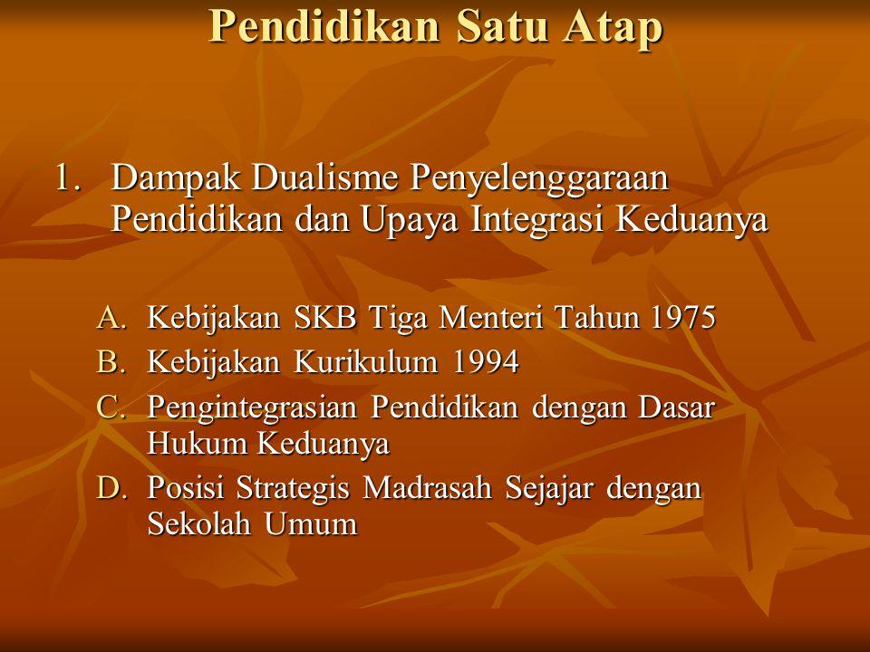 Pendidikan Satu Atap Dampak Dualisme Penyelenggaraan Pendidikan dan Upaya Integrasi Keduanya. Kebijakan SKB Tiga Menteri Tahun 1975.