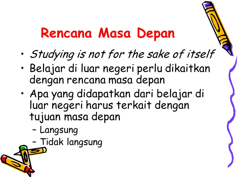 Rencana Masa Depan Studying is not for the sake of itself