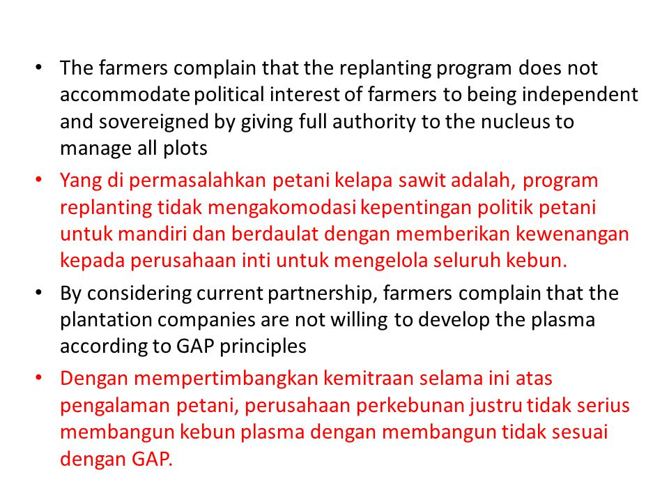 The farmers complain that the replanting program does not accommodate political interest of farmers to being independent and sovereigned by giving full authority to the nucleus to manage all plots