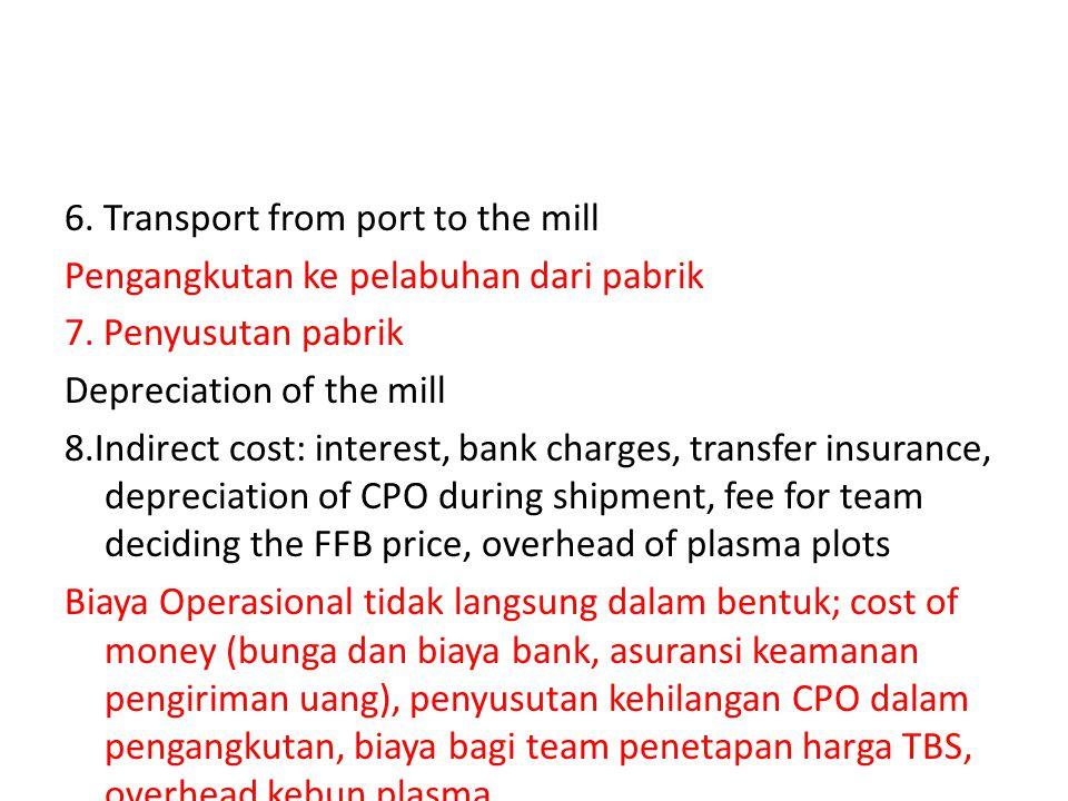 6. Transport from port to the mill Pengangkutan ke pelabuhan dari pabrik 7.