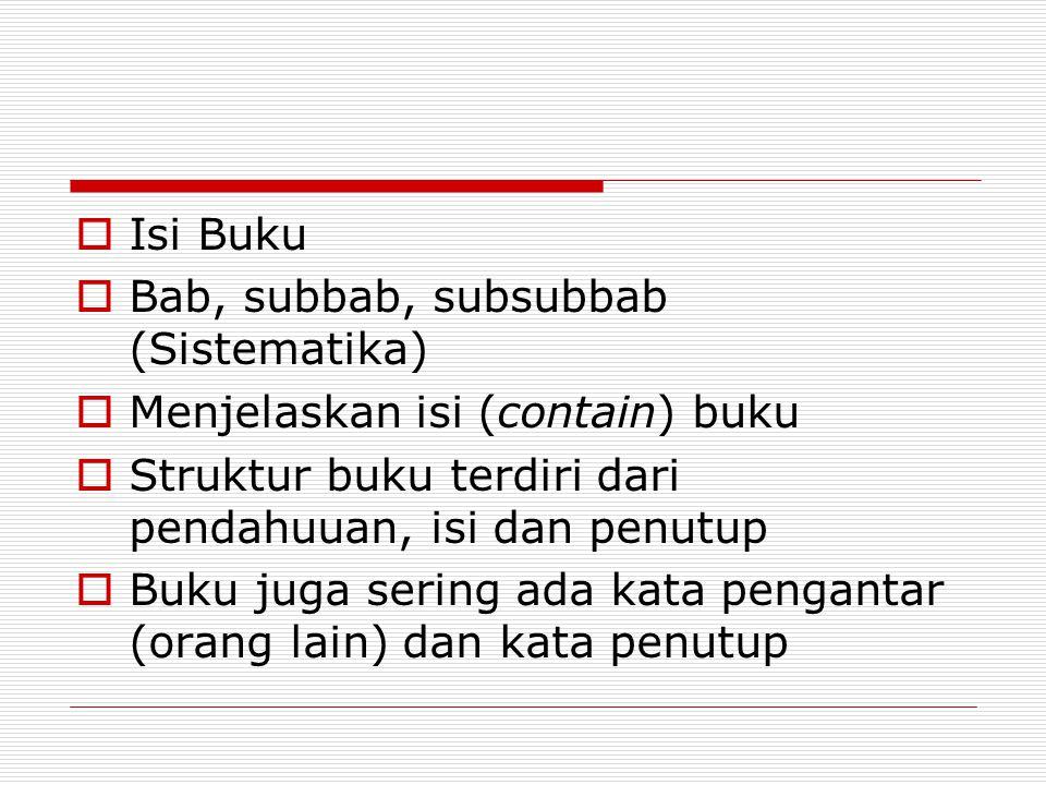 Isi Buku Bab, subbab, subsubbab (Sistematika) Menjelaskan isi (contain) buku. Struktur buku terdiri dari pendahuuan, isi dan penutup.
