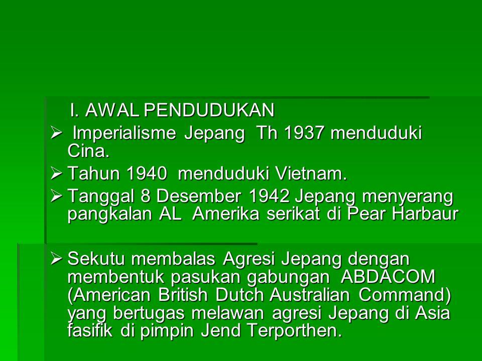 I. AWAL PENDUDUKAN Imperialisme Jepang Th 1937 menduduki Cina. Tahun 1940 menduduki Vietnam.