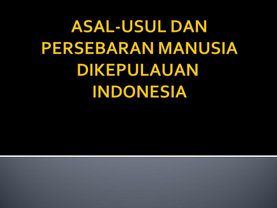 ASAL-USUL DAN PERSEBARAN MANUSIA DIKEPULAUAN INDONESIA