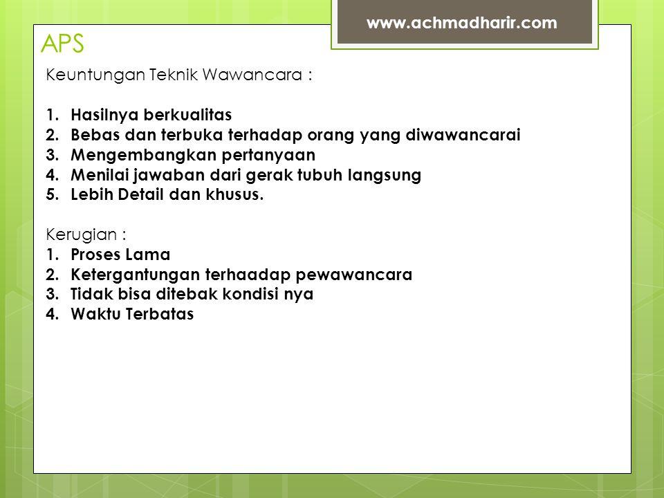 APS www.achmadharir.com Keuntungan Teknik Wawancara :