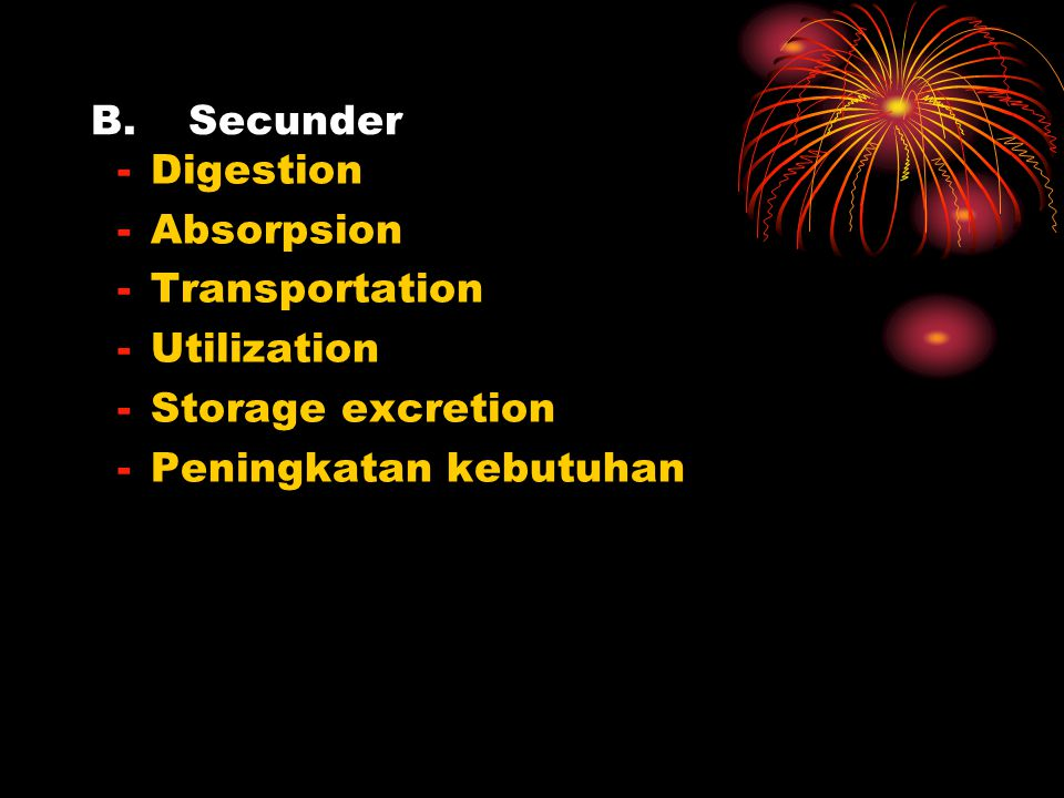 Secunder Digestion Absorpsion Transportation Utilization Storage excretion Peningkatan kebutuhan
