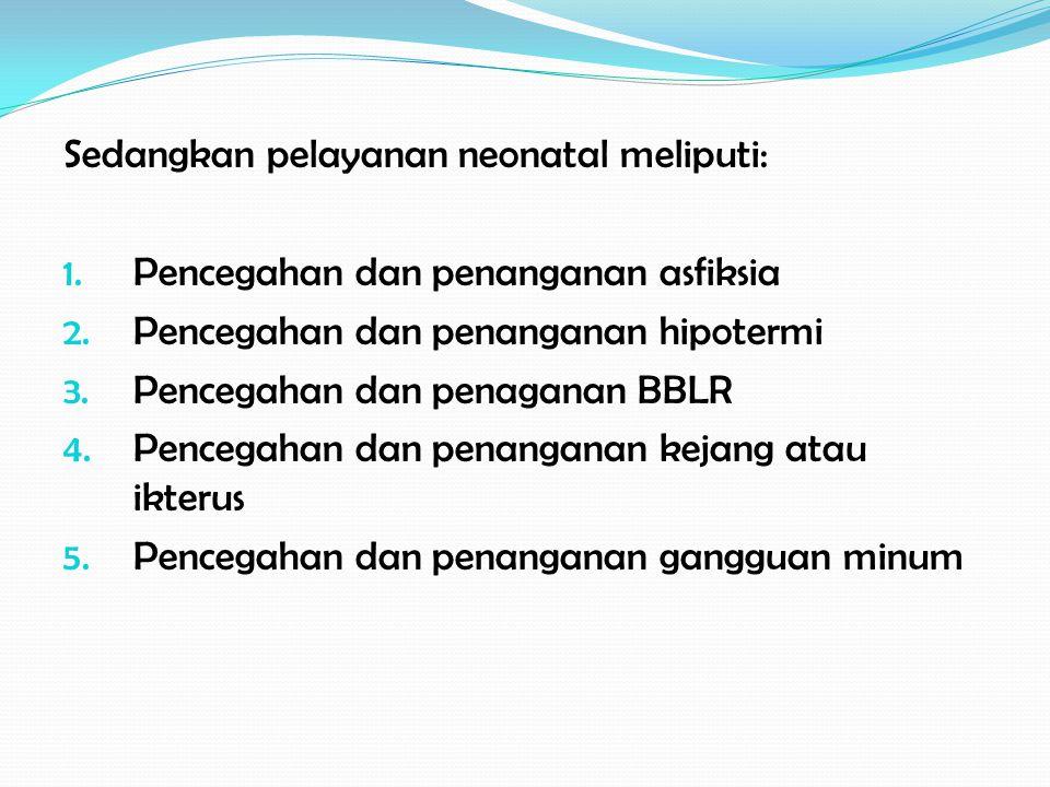 Sedangkan pelayanan neonatal meliputi: