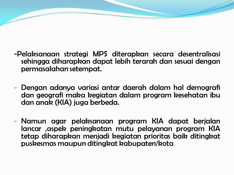 -Pelaksanaan strategi MPS diterapkan secara desentralisasi sehingga diharapkan dapat lebih terarah dan sesuai dengan permasalahan setempat.