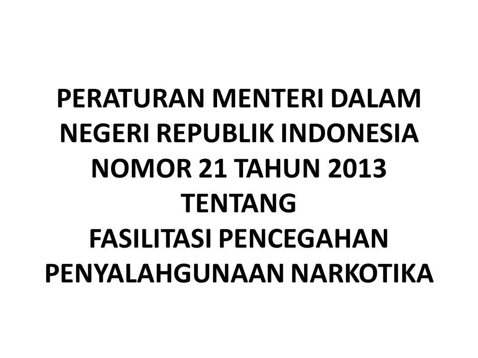 PERATURAN MENTERI DALAM NEGERI REPUBLIK INDONESIA NOMOR 21 TAHUN 2013 TENTANG FASILITASI PENCEGAHAN PENYALAHGUNAAN NARKOTIKA