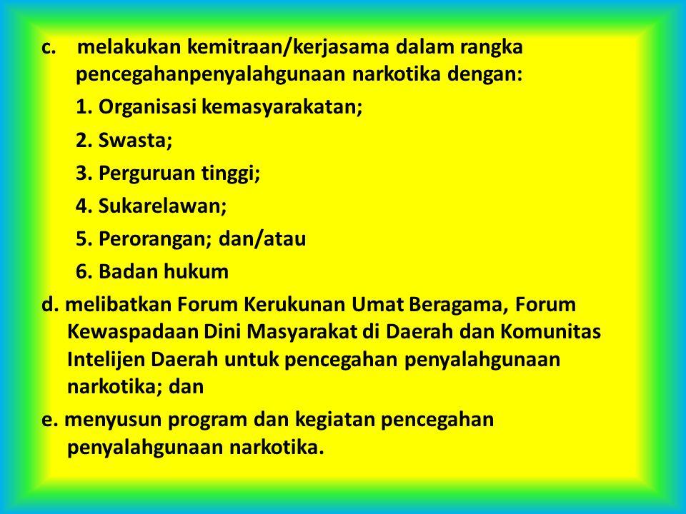 c. melakukan kemitraan/kerjasama dalam rangka pencegahanpenyalahgunaan narkotika dengan: 1.